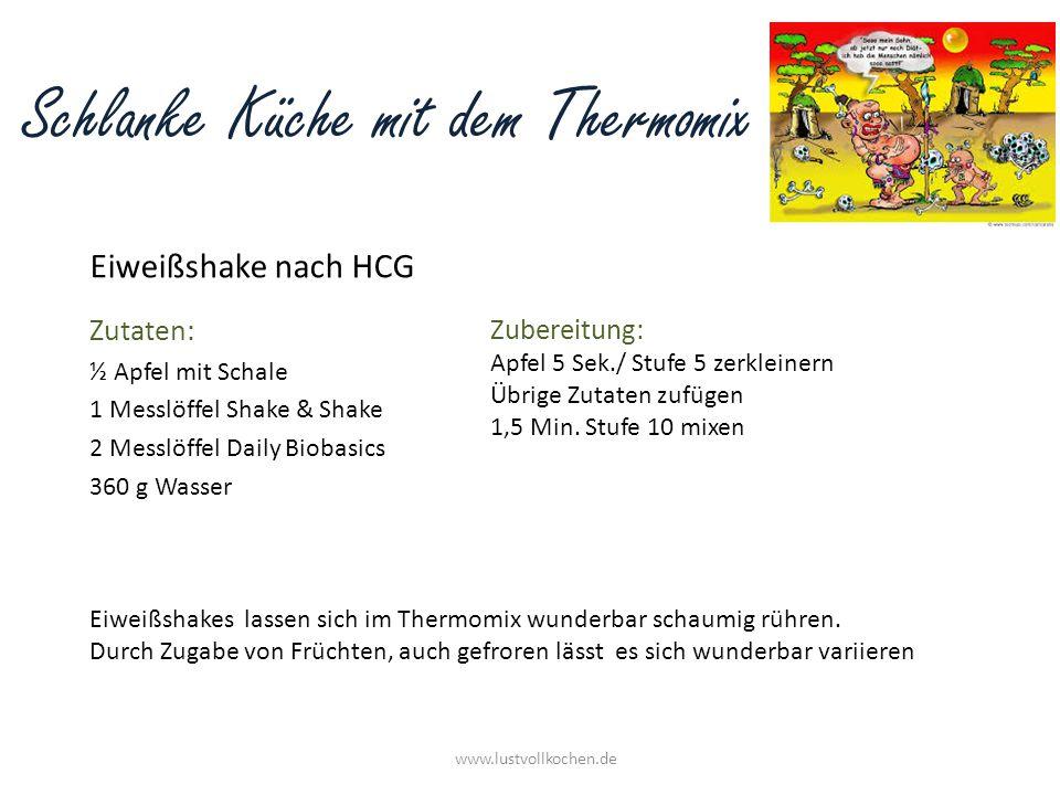 Schlanke Küche mit dem Thermomix Eiweißshake nach HCG www.lustvollkochen.de Zutaten: ½ Apfel mit Schale 1 Messlöffel Shake & Shake 2 Messlöffel Daily