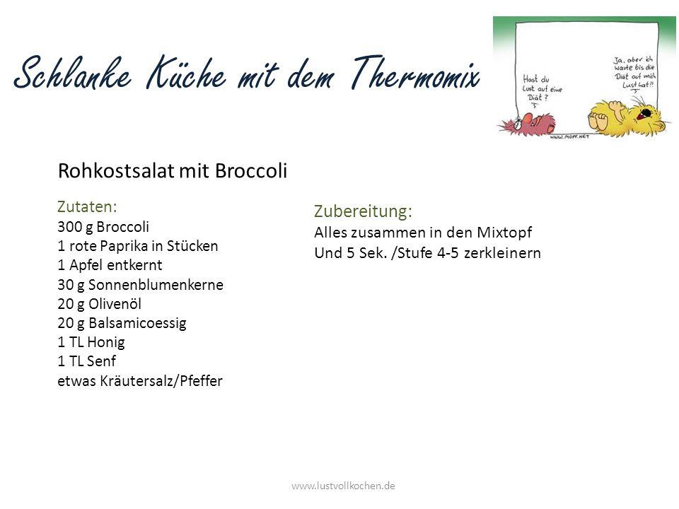 Schlanke Küche mit dem Thermomix Rohkostsalat mit Broccoli www.lustvollkochen.de Zutaten: 300 g Broccoli 1 rote Paprika in Stücken 1 Apfel entkernt 30