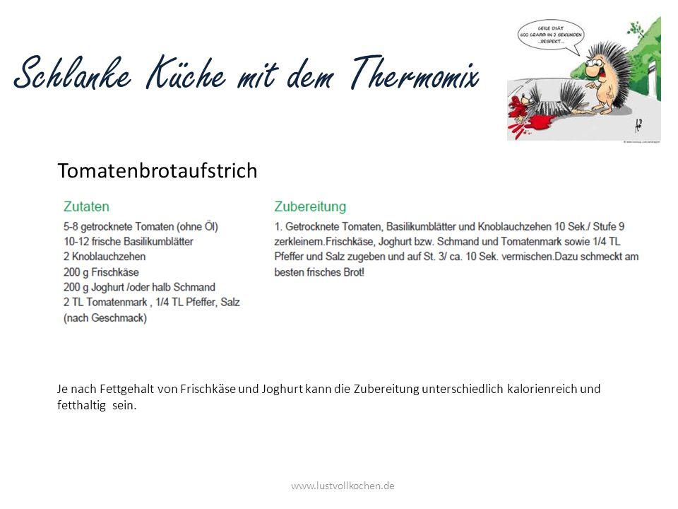 Schlanke Küche mit dem Thermomix Tomatenbrotaufstrich www.lustvollkochen.de Je nach Fettgehalt von Frischkäse und Joghurt kann die Zubereitung untersc