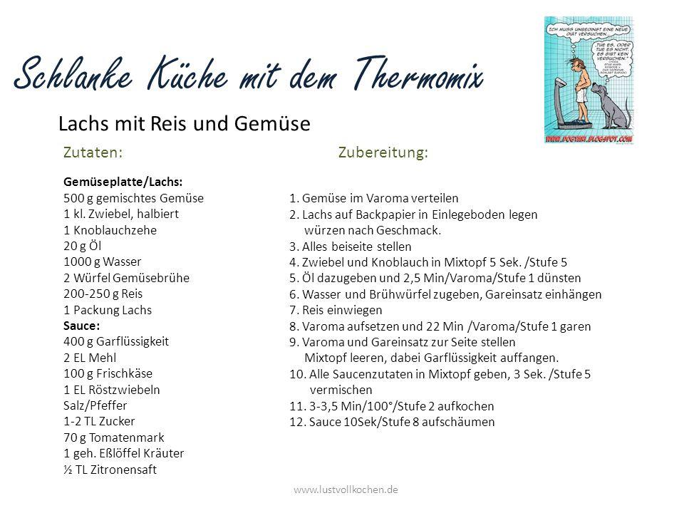Schlanke Küche mit dem Thermomix Lachs mit Reis und Gemüse www.lustvollkochen.de Zutaten:Zubereitung: Gemüseplatte/Lachs: 500 g gemischtes Gemüse 1 kl