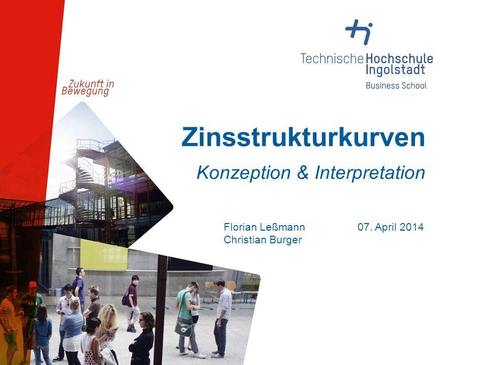 Zinsstrukturkurven Florian Leßmann07. April 2014 Christian Burger Konzeption & Interpretation