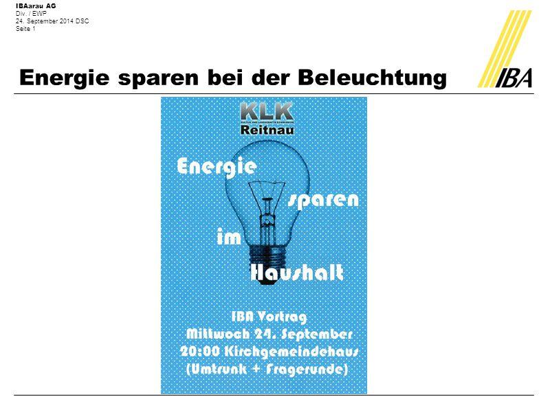 IBAarau AG Div. / EWP 24. September 2014 DSC Seite 1 Energie sparen bei der Beleuchtung