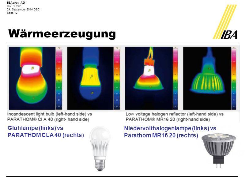 IBAarau AG Div. / EWP 24. September 2014 DSC Seite 12 Wärmeerzeugung Glühlampe (links) vs PARATHOM CLA 40 (rechts) Niedervolthalogenlampe (links) vs P