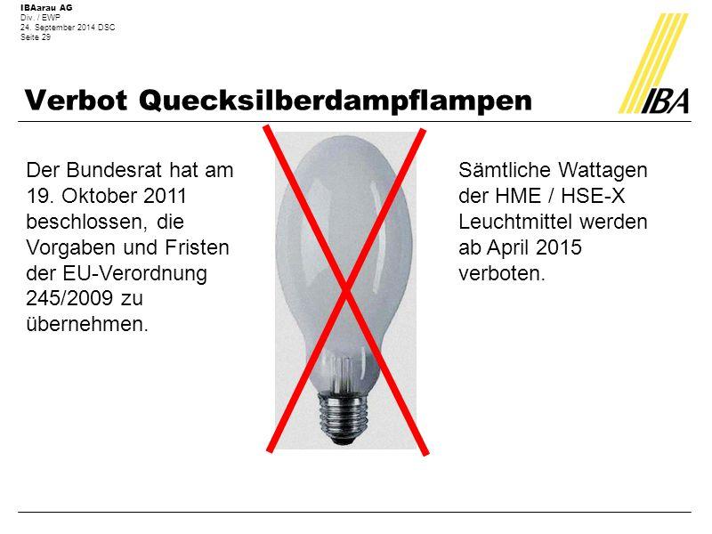 IBAarau AG Div. / EWP 24. September 2014 DSC Seite 29 Verbot Quecksilberdampflampen Der Bundesrat hat am 19. Oktober 2011 beschlossen, die Vorgaben un