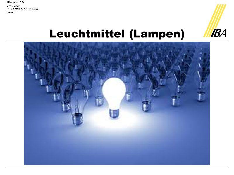 IBAarau AG Div. / EWP 24. September 2014 DSC Seite 8 Leuchtmittel (Lampen)