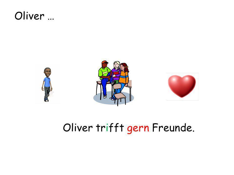 Oliver … Oliver trifft gern Freunde.