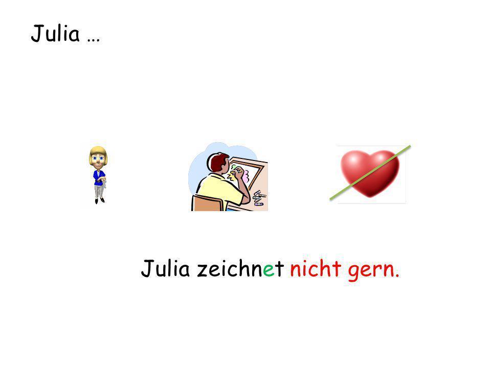 Julia … Julia zeichnet nicht gern.
