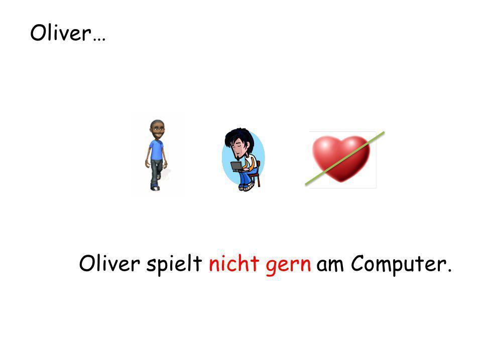 Oliver spielt nicht gern am Computer. Oliver…