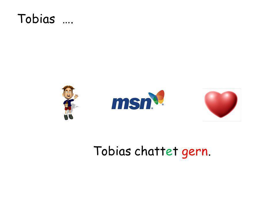 Tobias …. Tobias chattet gern.