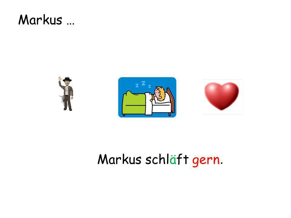 Markus … Markus schläft gern.