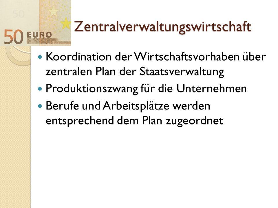 Zentralverwaltungswirtschaft Koordination der Wirtschaftsvorhaben über zentralen Plan der Staatsverwaltung Produktionszwang für die Unternehmen Berufe