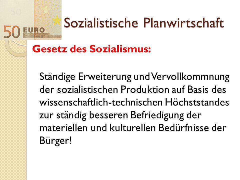 Sozialistische Planwirtschaft Gesetz des Sozialismus: Ständige Erweiterung und Vervollkommnung der sozialistischen Produktion auf Basis des wissenscha