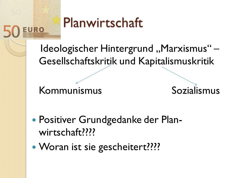 """Planwirtschaft Ideologischer Hintergrund """"Marxismus"""" – Gesellschaftskritik und Kapitalismuskritik KommunismusSozialismus Positiver Grundgedanke der Pl"""
