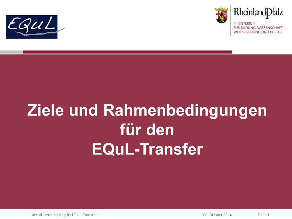 Folie 1Kickoff-Veranstaltung für EQuL-Transfer08. Oktober 2014 Ziele und Rahmenbedingungen für den EQuL-Transfer