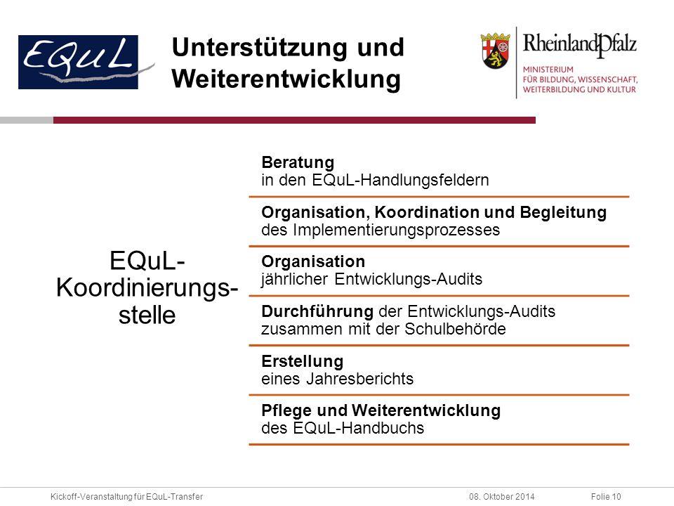 Folie 10Kickoff-Veranstaltung für EQuL-Transfer08. Oktober 2014 Unterstützung und Weiterentwicklung EQuL- Koordinierungs- stelle Beratung in den EQuL-