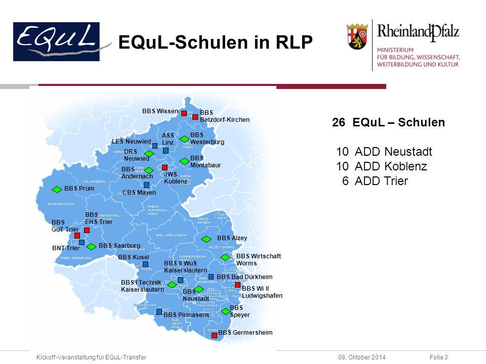 Folie 3Kickoff-Veranstaltung für EQuL-Transfer08. Oktober 2014 EQuL-Schulen in RLP BBS Westerburg BBS Montabaur BBS Andernach BBS Saarburg BBS Alzey D