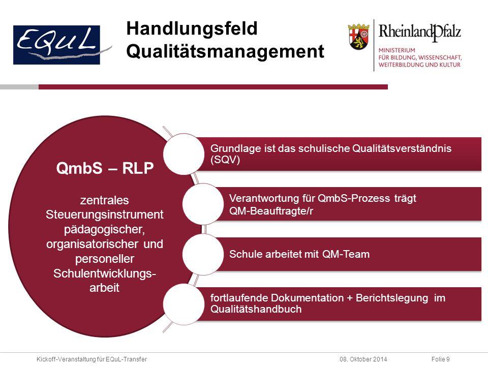 Folie 9Kickoff-Veranstaltung für EQuL-Transfer08. Oktober 2014 QmbS – RLP zentrales Steuerungsinstrument pädagogischer, organisatorischer und personel