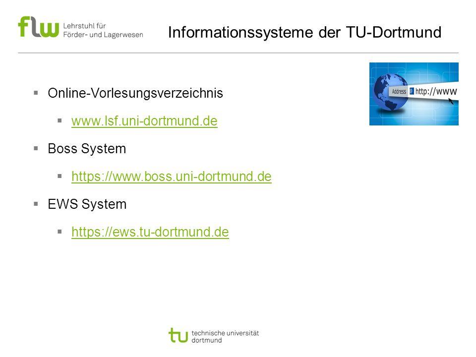 Informationssysteme der TU-Dortmund  Online-Vorlesungsverzeichnis  www.lsf.uni-dortmund.de www.lsf.uni-dortmund.de  Boss System  https://www.boss.