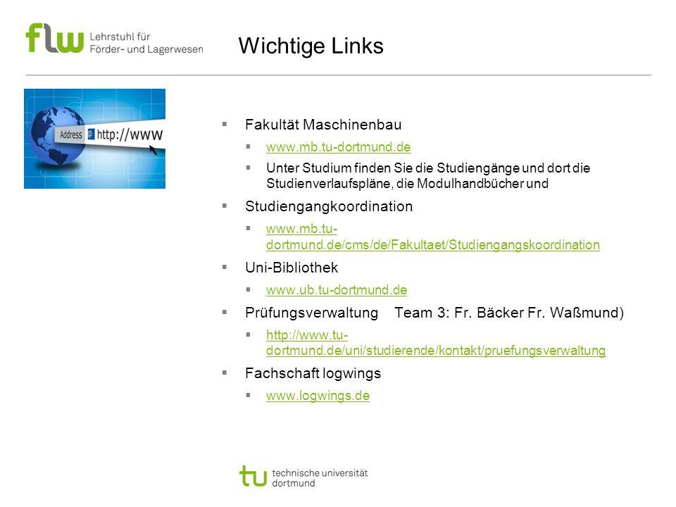 Wichtige Links  Fakultät Maschinenbau  www.mb.tu-dortmund.de www.mb.tu-dortmund.de  Unter Studium finden Sie die Studiengänge und dort die Studienv