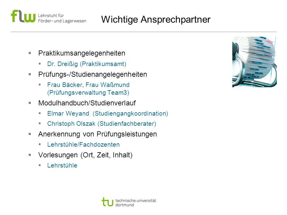 Wichtige Ansprechpartner  Praktikumsangelegenheiten  Dr. Dreißig (Praktikumsamt)  Prüfungs-/Studienangelegenheiten  Frau Bäcker, Frau Waßmund (Prü