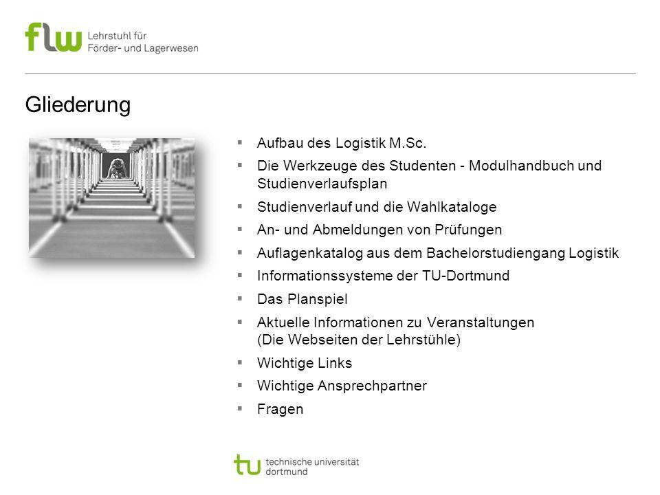  Aufbau des Logistik M.Sc.  Die Werkzeuge des Studenten - Modulhandbuch und Studienverlaufsplan  Studienverlauf und die Wahlkataloge  An- und Abme