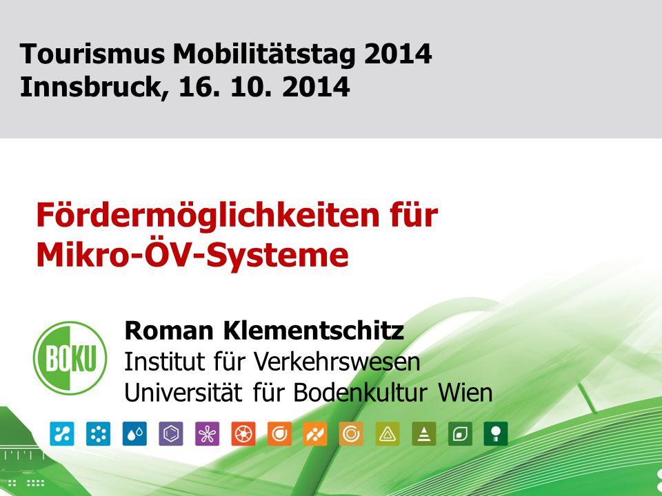 16. Oktober 2014 1 Fördermöglichkeiten für Mikro-ÖV-Systeme Roman Klementschitz Institut für Verkehrswesen Universität für Bodenkultur Wien Tourismus