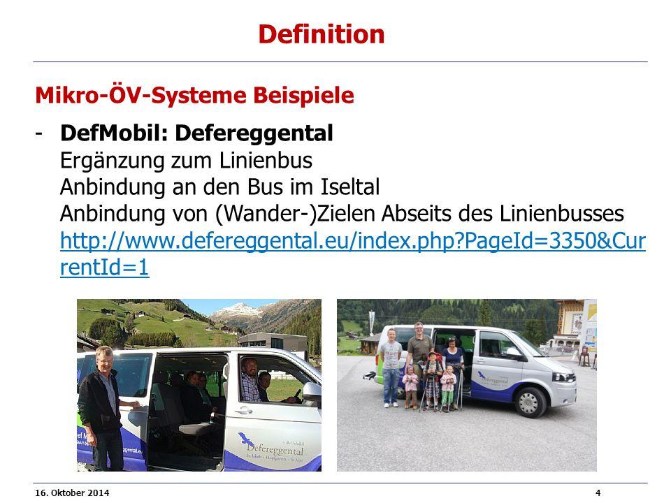 16. Oktober 2014 4 Definition Mikro-ÖV-Systeme Beispiele -DefMobil: Defereggental Ergänzung zum Linienbus Anbindung an den Bus im Iseltal Anbindung vo