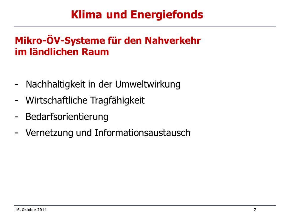 16. Oktober 2014 7 Klima und Energiefonds Mikro-ÖV-Systeme für den Nahverkehr im ländlichen Raum -Nachhaltigkeit in der Umweltwirkung -Wirtschaftliche