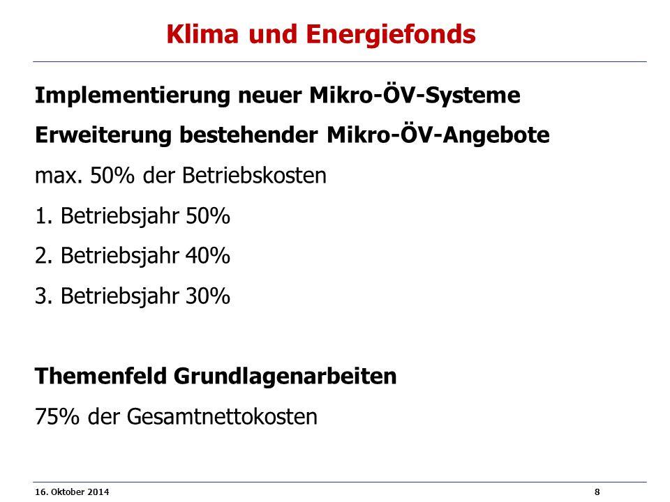 16. Oktober 2014 8 Klima und Energiefonds Implementierung neuer Mikro-ÖV-Systeme Erweiterung bestehender Mikro-ÖV-Angebote max. 50% der Betriebskosten