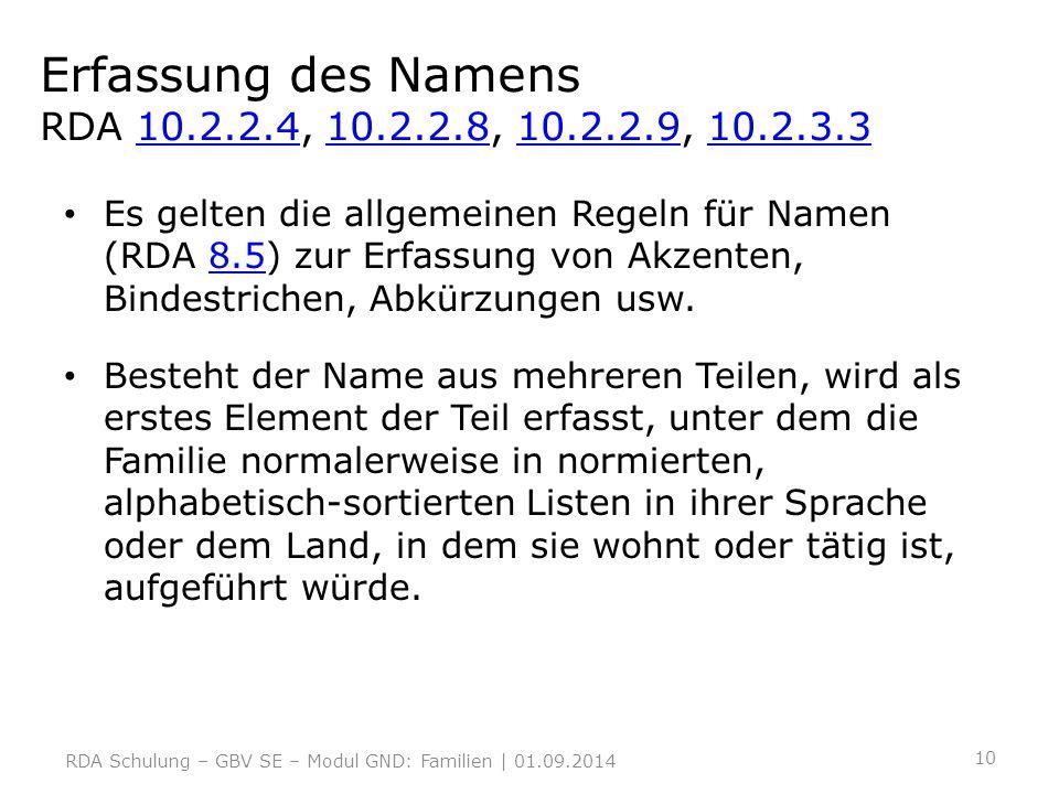Erfassung des Namens RDA 10.2.2.4, 10.2.2.8, 10.2.2.9, 10.2.3.310.2.2.410.2.2.810.2.2.910.2.3.3 Es gelten die allgemeinen Regeln für Namen (RDA 8.5) z