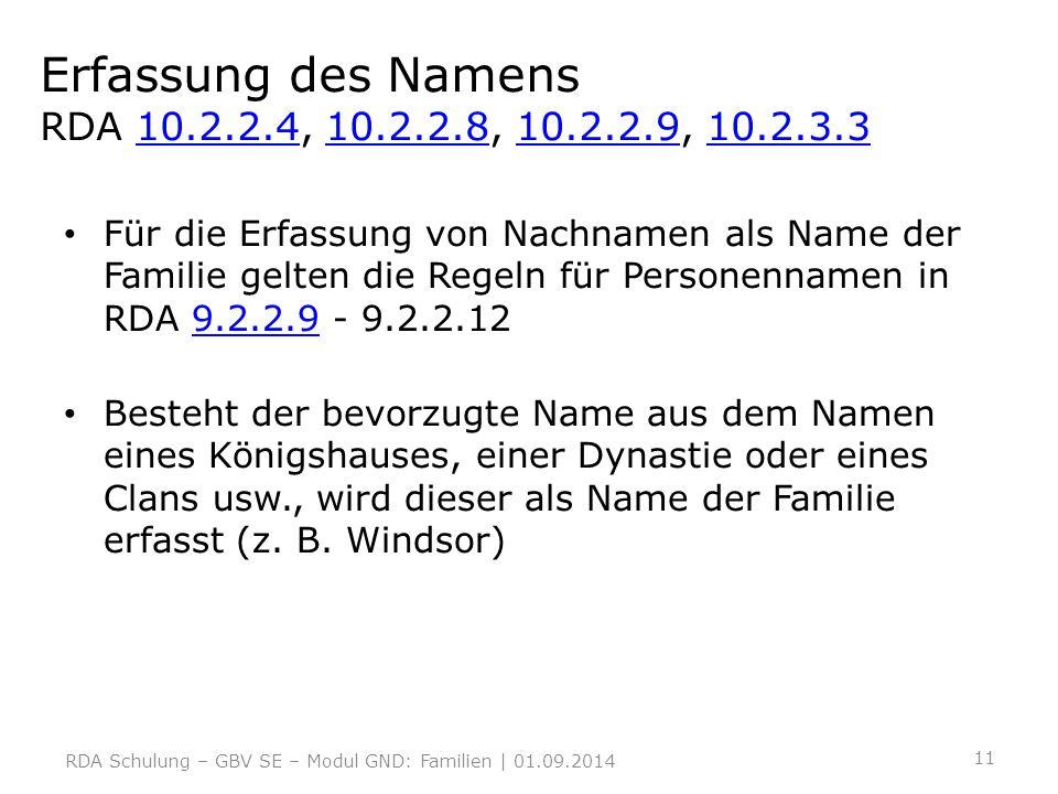 Erfassung des Namens RDA 10.2.2.4, 10.2.2.8, 10.2.2.9, 10.2.3.310.2.2.410.2.2.810.2.2.910.2.3.3 Für die Erfassung von Nachnamen als Name der Familie g