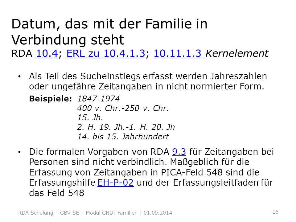 Datum, das mit der Familie in Verbindung steht RDA 10.4; ERL zu 10.4.1.3; 10.11.1.3 Kernelement10.4ERL zu 10.4.1.310.11.1.3 Als Teil des Sucheinstiegs