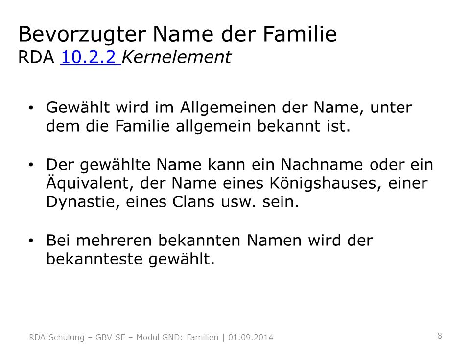 Bevorzugter Name der Familie RDA 10.2.2 Kernelement10.2.2 Ansonsten der Name, der am häufigsten in Ressourcen, die mit der Familie in Verbindung stehen bzw.