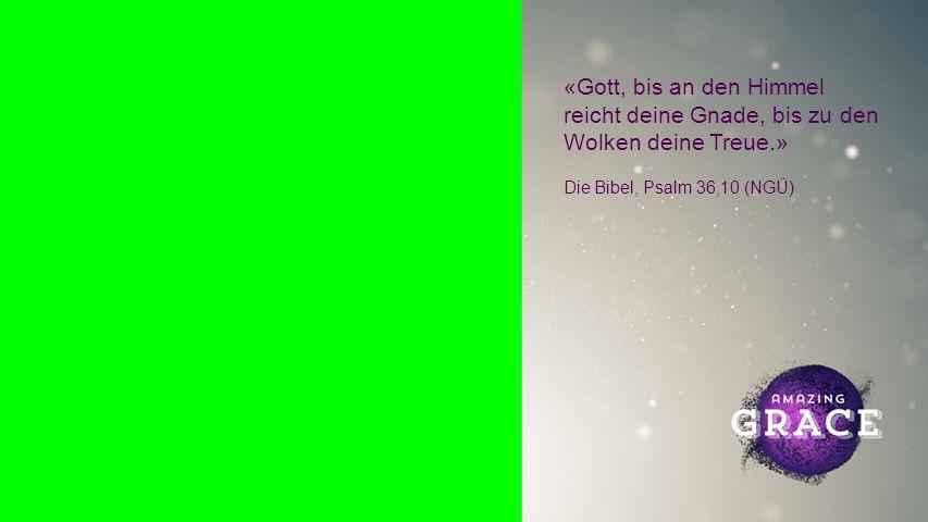 Background «Gott, bis an den Himmel reicht deine Gnade, bis zu den Wolken deine Treue.» Die Bibel, Psalm 36,10 (NGÜ)