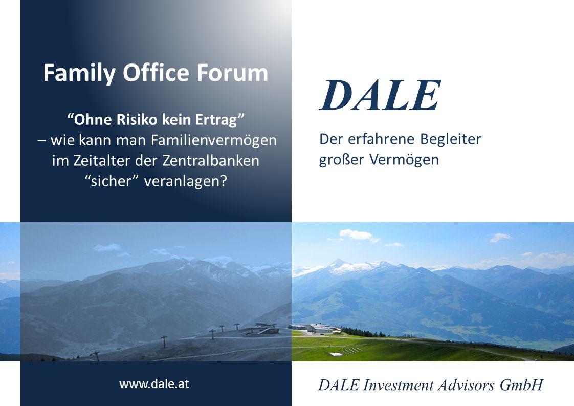 """DALE Investment Advisors GmbH www.dale.at Der erfahrene Begleiter großer Vermögen DALE Family Office Forum """"Ohne Risiko kein Ertrag"""" – wie kann man Fa"""