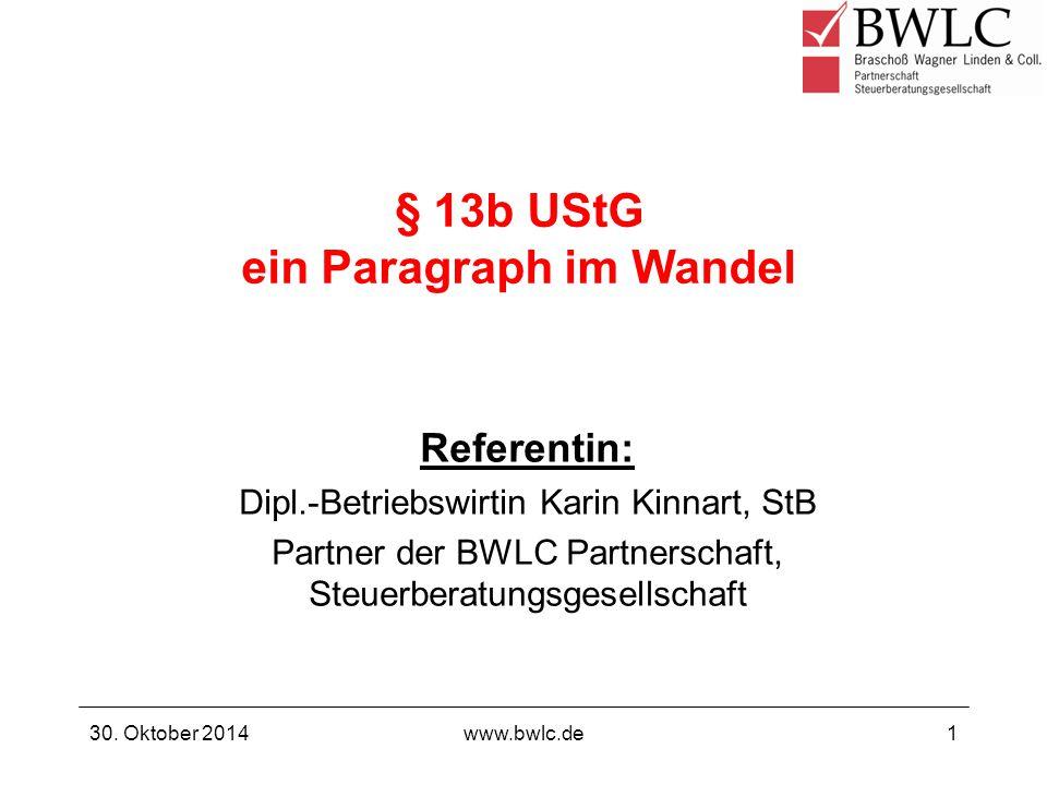 § 13b UStG ein Paragraph im Wandel 30. Oktober 2014www.bwlc.de1 Referentin: Dipl.-Betriebswirtin Karin Kinnart, StB Partner der BWLC Partnerschaft, St