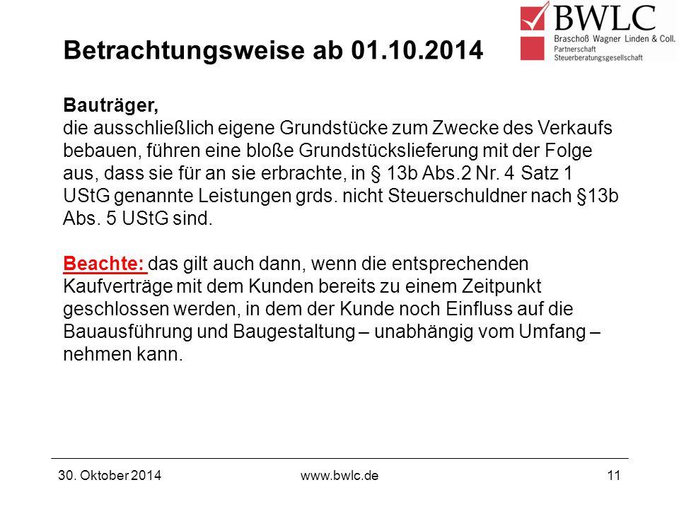 30. Oktober 2014www.bwlc.de11 Bauträger, die ausschließlich eigene Grundstücke zum Zwecke des Verkaufs bebauen, führen eine bloße Grundstückslieferung