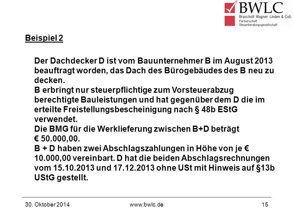 Beispiel 2 30. Oktober 2014www.bwlc.de15 Der Dachdecker D ist vom Bauunternehmer B im August 2013 beauftragt worden, das Dach des Bürogebäudes des B n