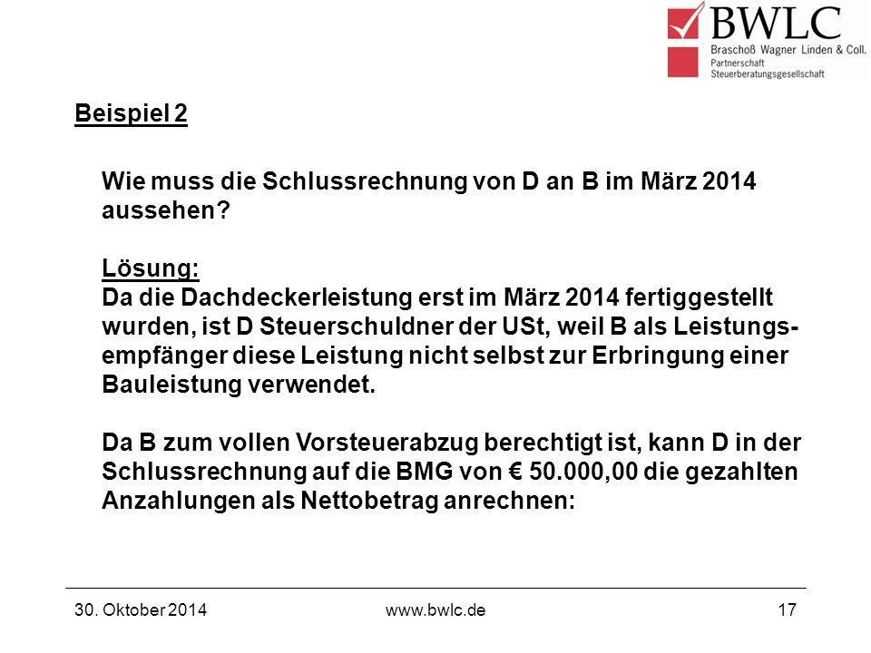 Beispiel 2 30. Oktober 2014www.bwlc.de17 Wie muss die Schlussrechnung von D an B im März 2014 aussehen? Lösung: Da die Dachdeckerleistung erst im März