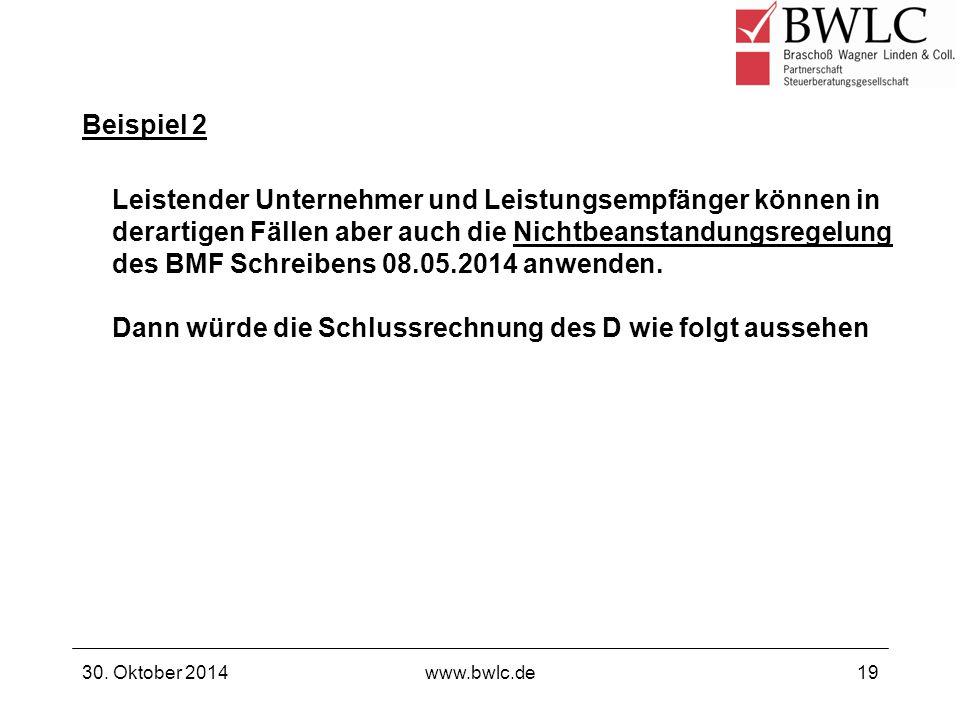 Beispiel 2 30. Oktober 2014www.bwlc.de19 Leistender Unternehmer und Leistungsempfänger können in derartigen Fällen aber auch die Nichtbeanstandungsreg