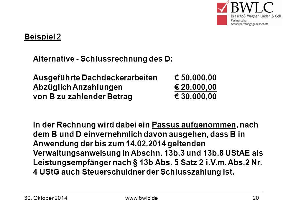 Beispiel 2 30. Oktober 2014www.bwlc.de20 Alternative - Schlussrechnung des D: Ausgeführte Dachdeckerarbeiten€ 50.000,00 Abzüglich Anzahlungen€ 20.000,