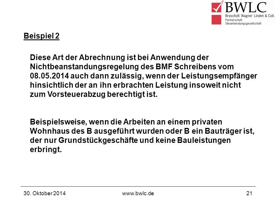 Beispiel 2 30. Oktober 2014www.bwlc.de21 Diese Art der Abrechnung ist bei Anwendung der Nichtbeanstandungsregelung des BMF Schreibens vom 08.05.2014 a