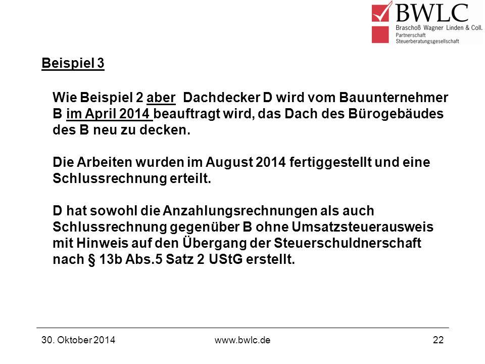 Beispiel 3 30. Oktober 2014www.bwlc.de22 Wie Beispiel 2 aber Dachdecker D wird vom Bauunternehmer B im April 2014 beauftragt wird, das Dach des Büroge