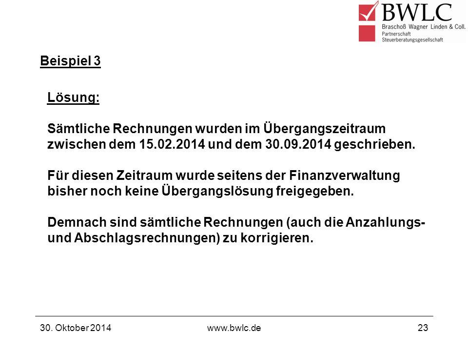 Beispiel 3 30. Oktober 2014www.bwlc.de23 Lösung: Sämtliche Rechnungen wurden im Übergangszeitraum zwischen dem 15.02.2014 und dem 30.09.2014 geschrieb
