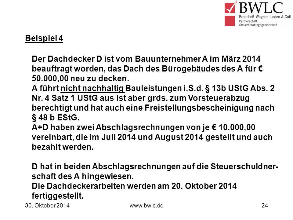 Beispiel 4 30. Oktober 2014www.bwlc.de24 Der Dachdecker D ist vom Bauunternehmer A im März 2014 beauftragt worden, das Dach des Bürogebäudes des A für