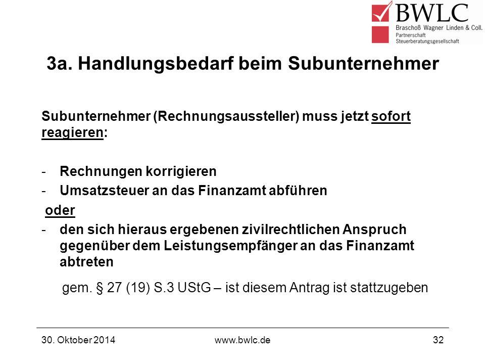 3a. Handlungsbedarf beim Subunternehmer Subunternehmer (Rechnungsaussteller) muss jetzt sofort reagieren: -Rechnungen korrigieren -Umsatzsteuer an das