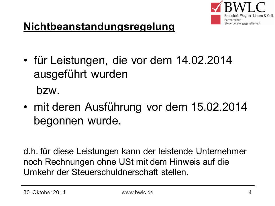 Nichtbeanstandungsregelung für Leistungen, die vor dem 14.02.2014 ausgeführt wurden bzw. mit deren Ausführung vor dem 15.02.2014 begonnen wurde. d.h.