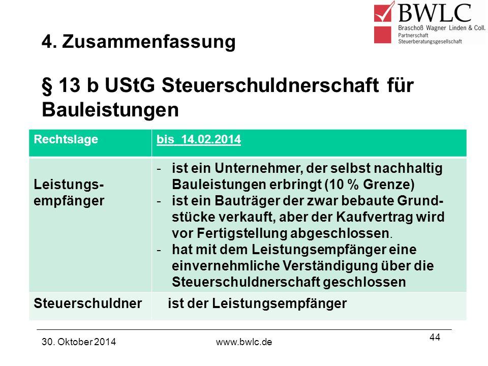 § 13 b UStG Steuerschuldnerschaft für Bauleistungen 30. Oktober 2014www.bwlc.de 44 Rechtslagebis 14.02.2014 Leistungs- empfänger -ist ein Unternehmer,