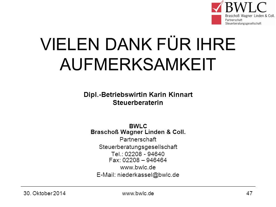 30. Oktober 2014www.bwlc.de47 VIELEN DANK FÜR IHRE AUFMERKSAMKEIT Dipl.-Betriebswirtin Karin Kinnart Steuerberaterin BWLC Braschoß Wagner Linden & Col