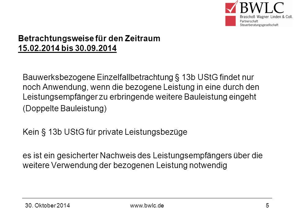 30. Oktober 2014www.bwlc.de5 Bauwerksbezogene Einzelfallbetrachtung § 13b UStG findet nur noch Anwendung, wenn die bezogene Leistung in eine durch den